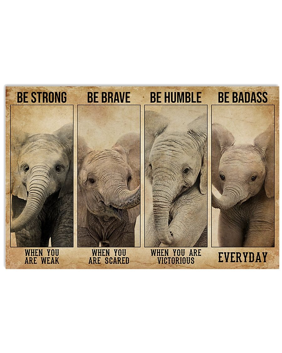 Element Be Strong When You Are Weak Be Brave When You Are Scared Be Humble When You Are Victorious Be Badass Everyday Poster