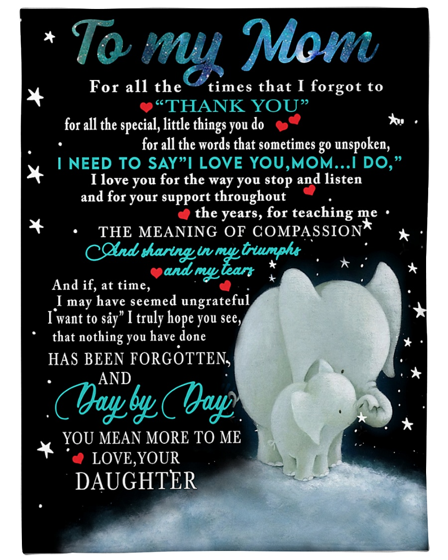 Elephant To my mom For all the times that I forgot to thank you for all the special little things you do daughter fleece blanket