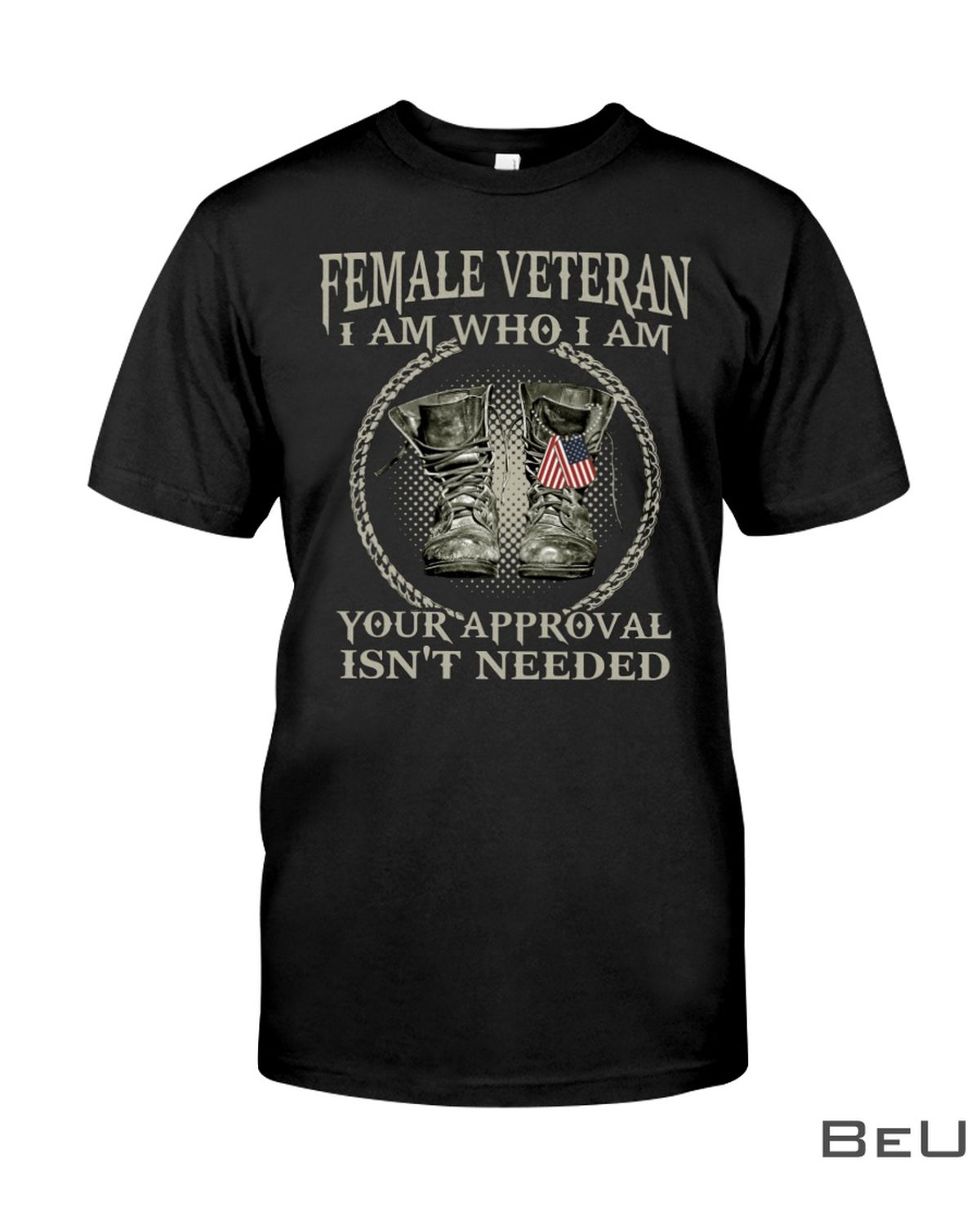Female Veteran I Am Who I Am Your Approval Isn't Needed Shirt