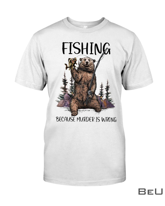 Fishing Because Murder Is Wrong Shirt