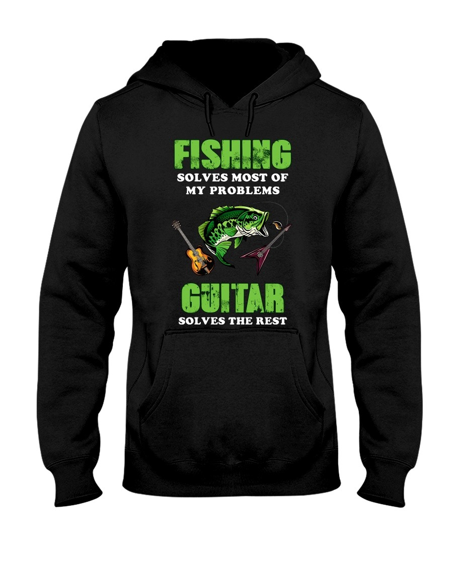 Fishing Solves Most Of My Problems Guitar Solves The Rest Hoodie