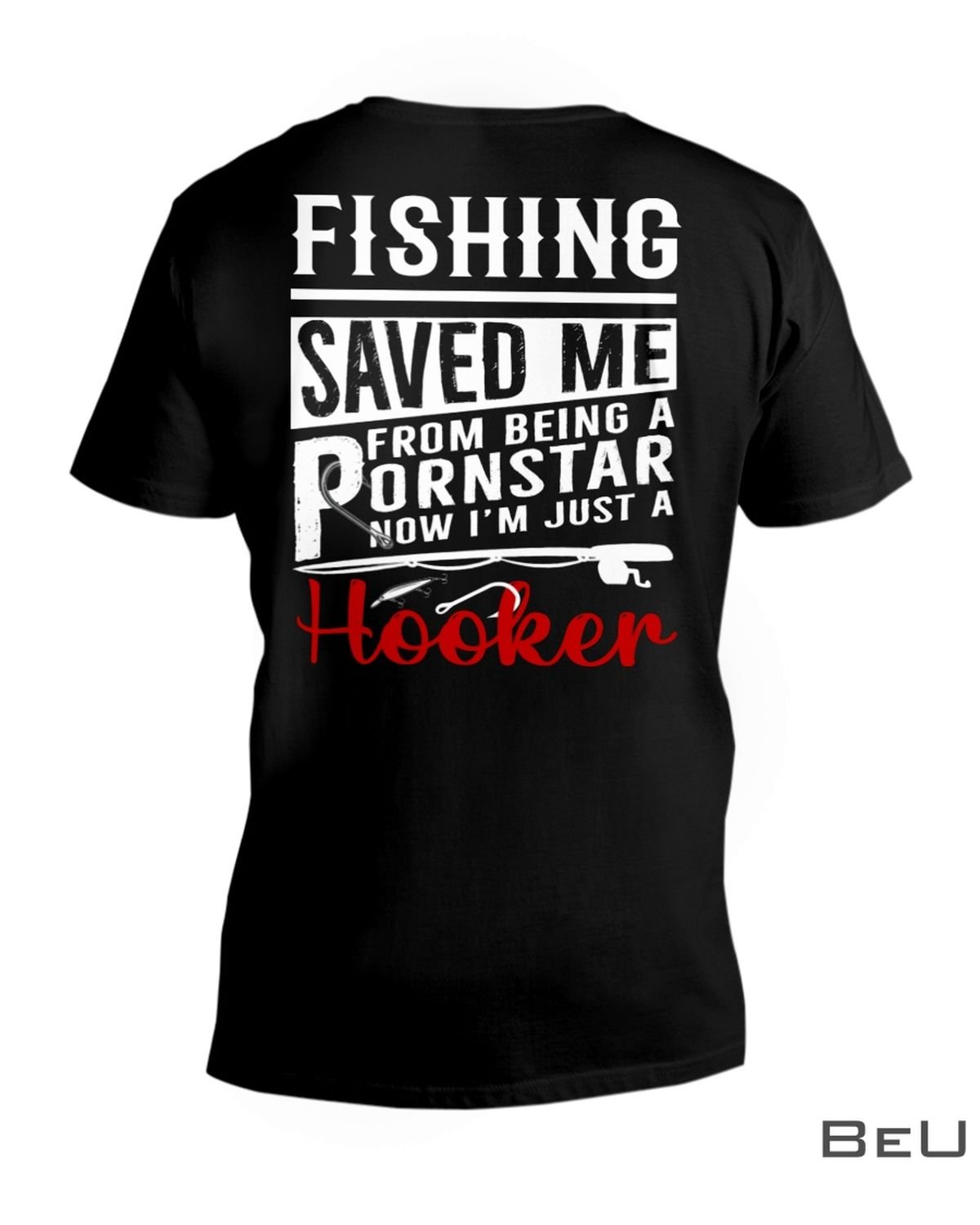 Fishing saved me from being a pornstar now I'm just a hooker shirtz