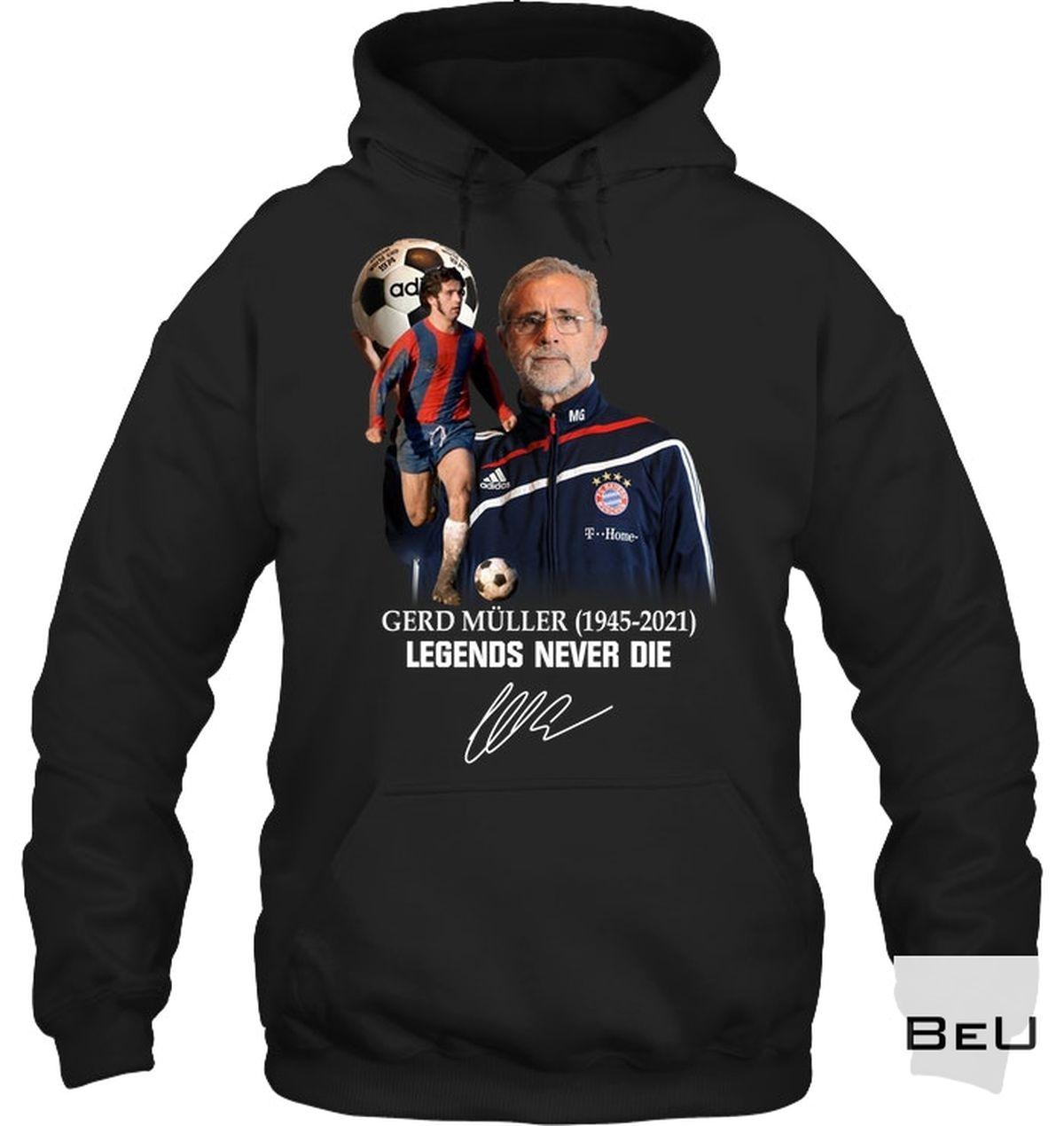 Gerd Muller Legend Never Die Shirt, hoodie, tank top