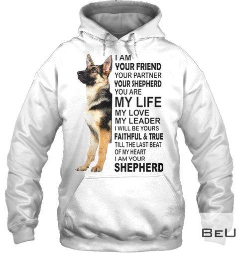 German Shepherd I am your friend Your partner shirt2