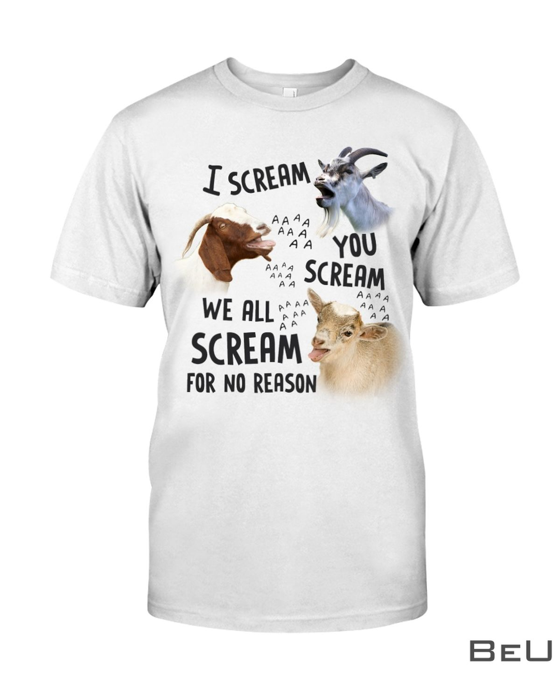 Goat We All Scream For No Reason Shirt