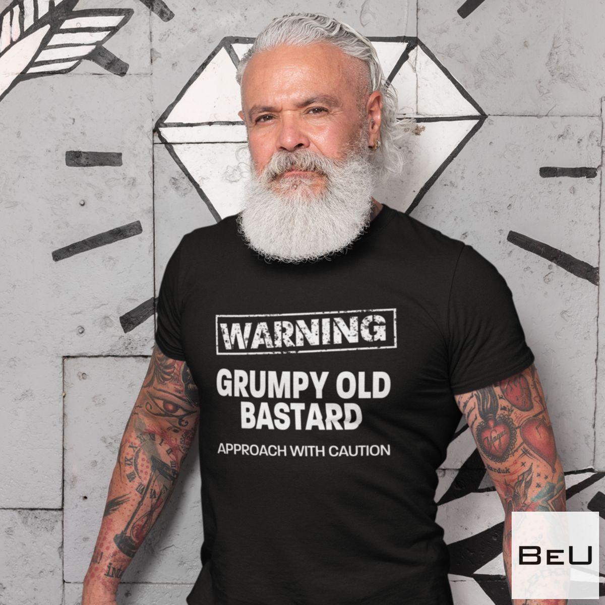 Grumpy Old Bastard Approach With Caution Shirt