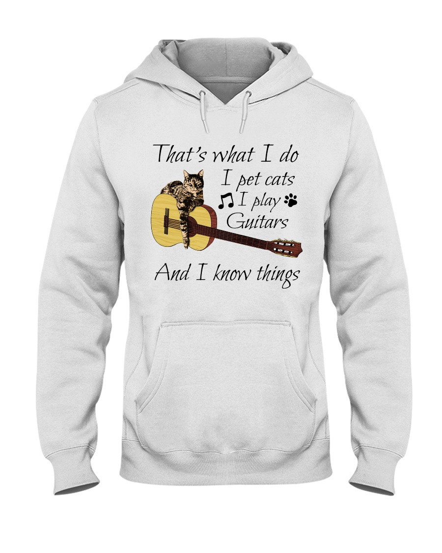 Guitar - That's What I Do I Pet Cats I Play Guitars And I Know Things hoodie