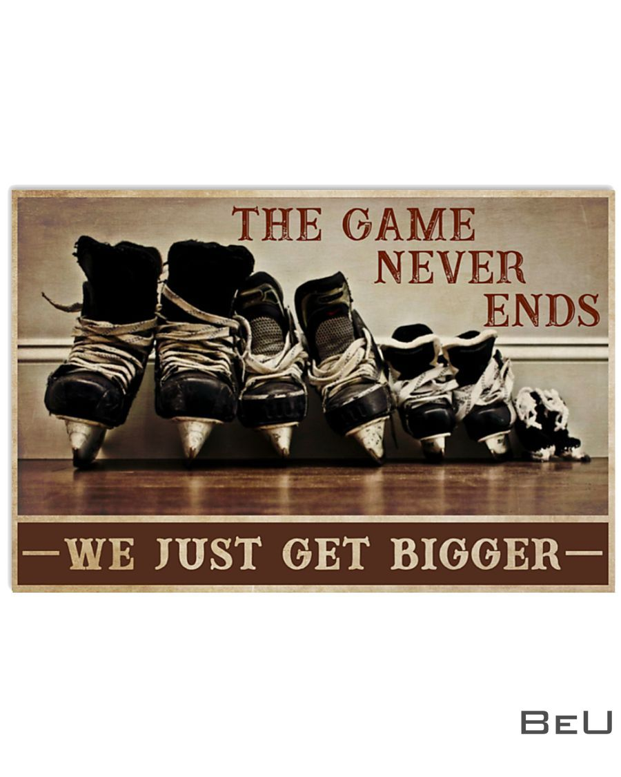 Hockey The game never ends We just get bigger poster