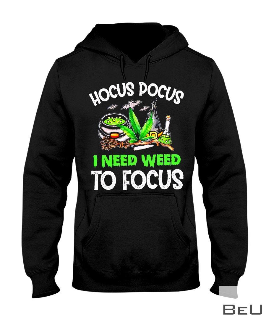 Hocus Pocus I Need Weed To Focus Shirt