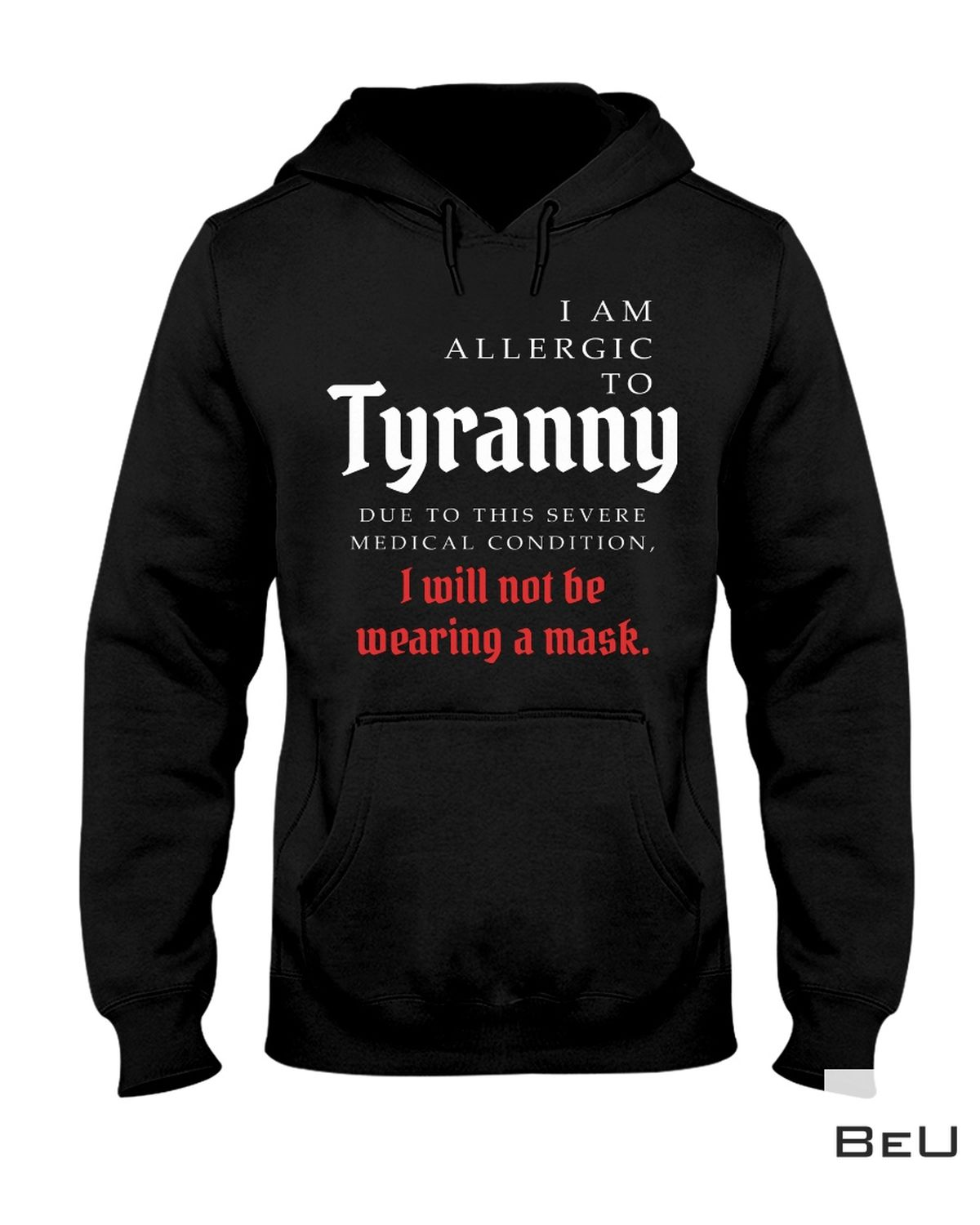 Father's Day Gift I Am Allergic To Tyranny I Will Not Be Wearing A Mask Shirt, hoodie