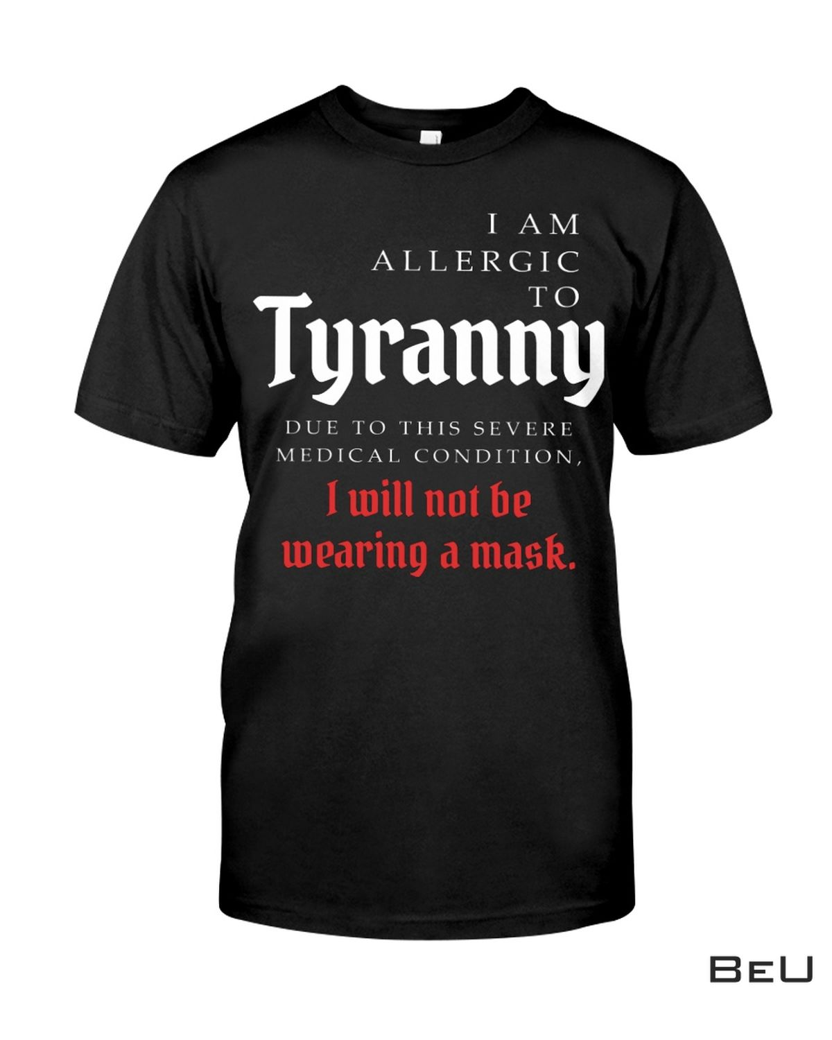 I Am Allergic To Tyranny I Will Not Be Wearing A Mask Shirt