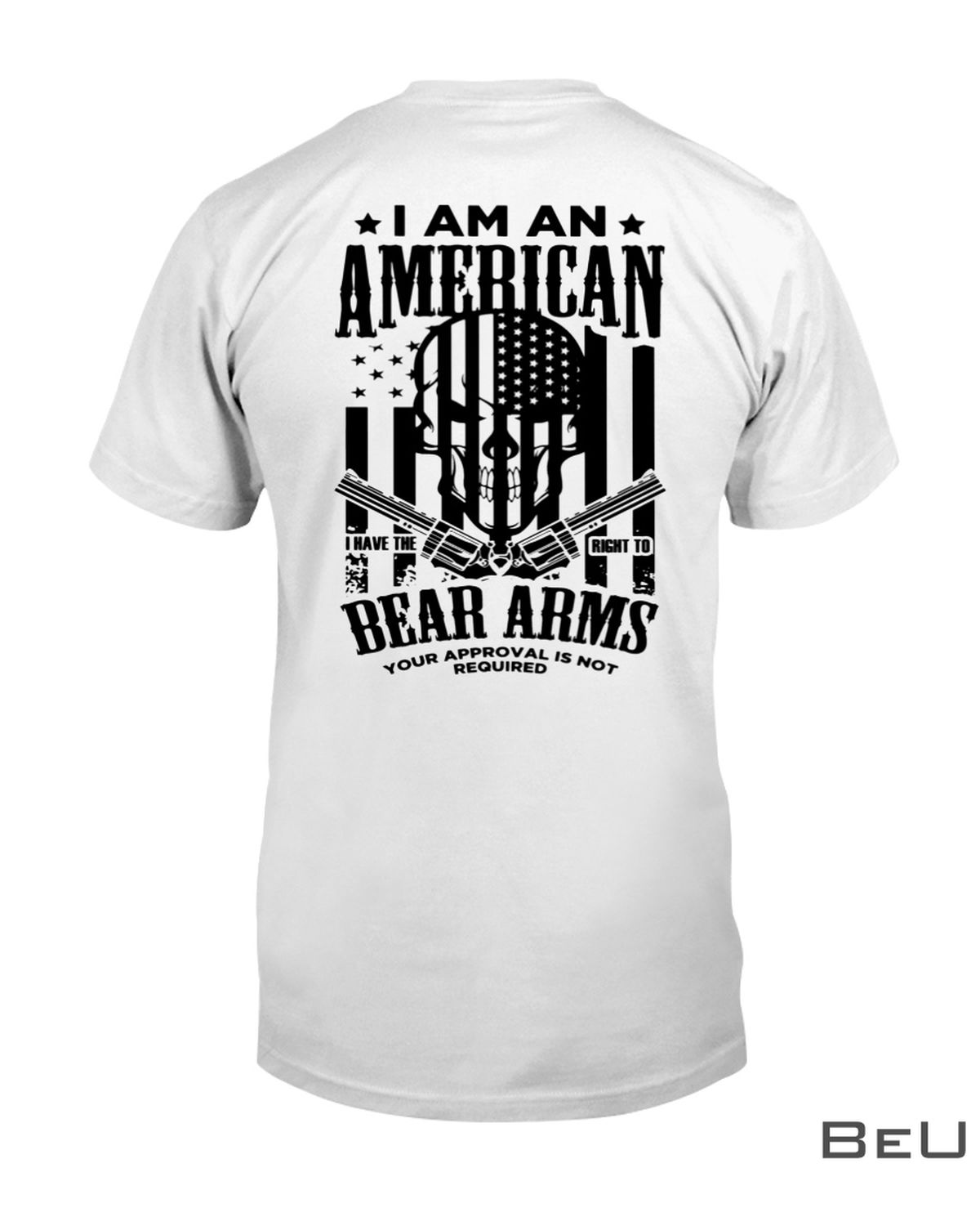 I Am An American I Have The Right To Bear Arms Skull Gun Shirt