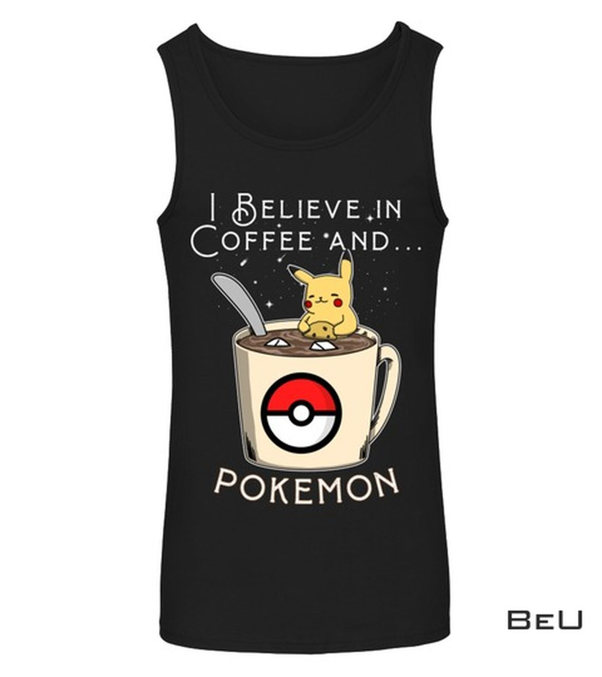 Gorgeous I Believe In Coffee And Pokemon Pikachu Shirt, hoodie, tank top