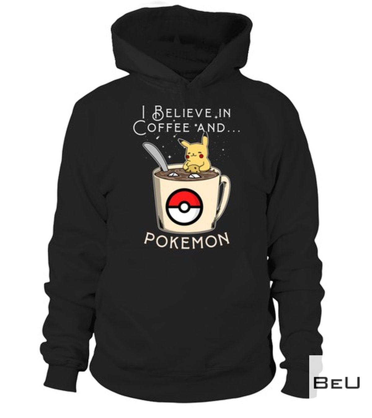 Amazing I Believe In Coffee And Pokemon Pikachu Shirt, hoodie, tank top