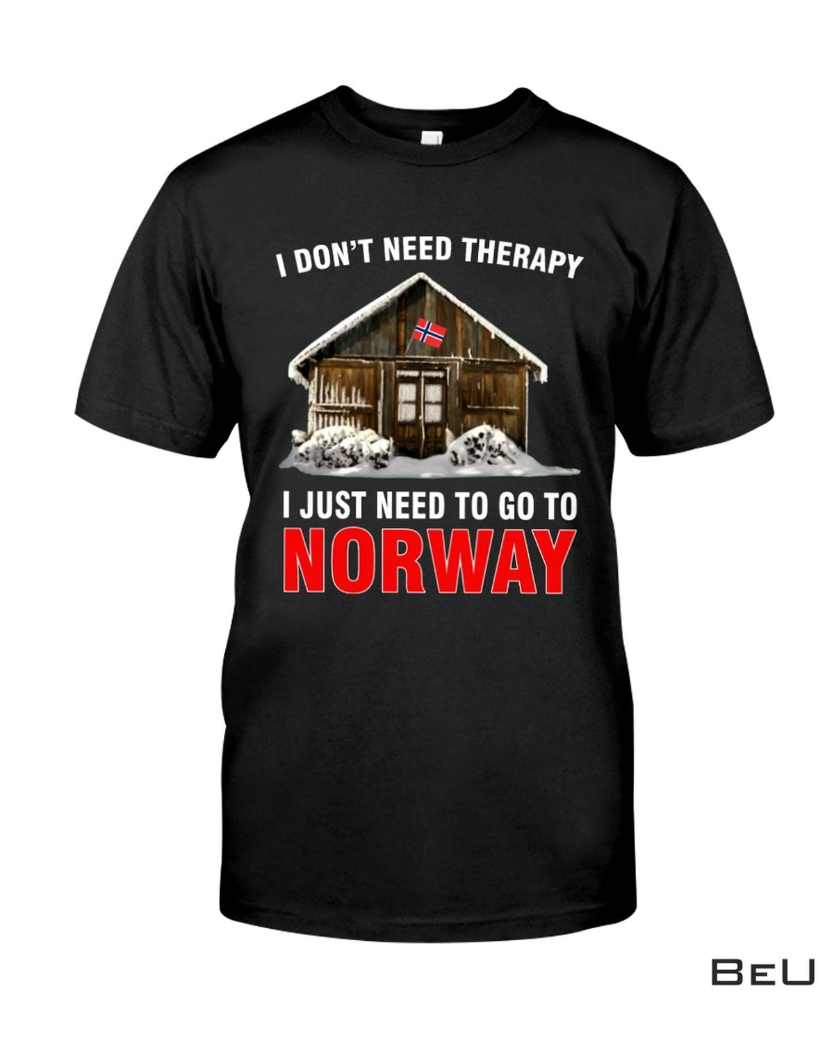 Best I Don't Need Therapy I Just Need To Go To Norway Shirt, hoodie, tank top