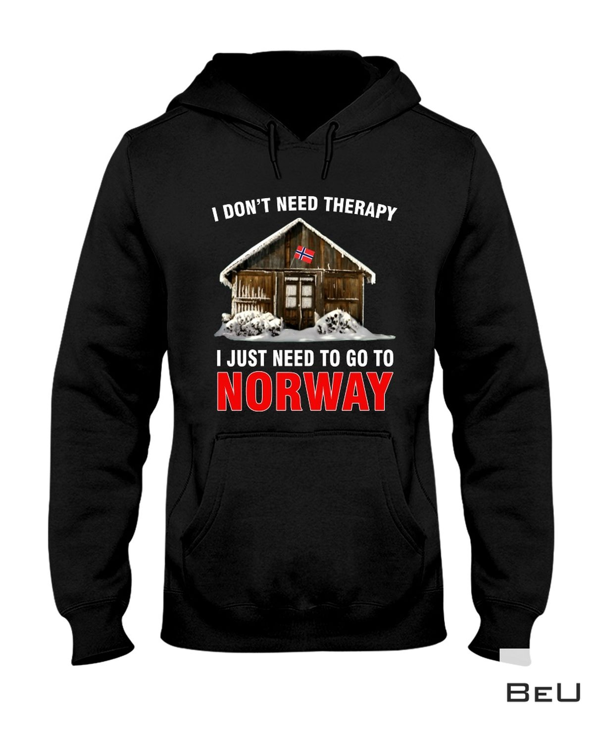Print On Demand I Don't Need Therapy I Just Need To Go To Norway Shirt, hoodie, tank top