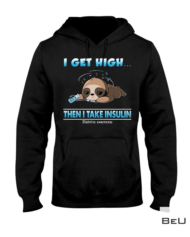 POD I Get High The I Take Insulin Shirt, hoodie, tank top