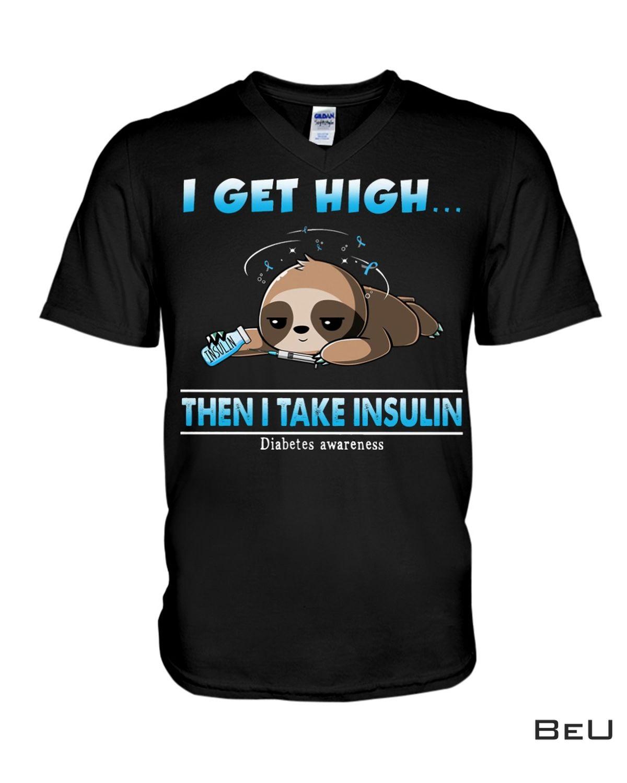 Very Good Quality I Get High The I Take Insulin Shirt, hoodie, tank top
