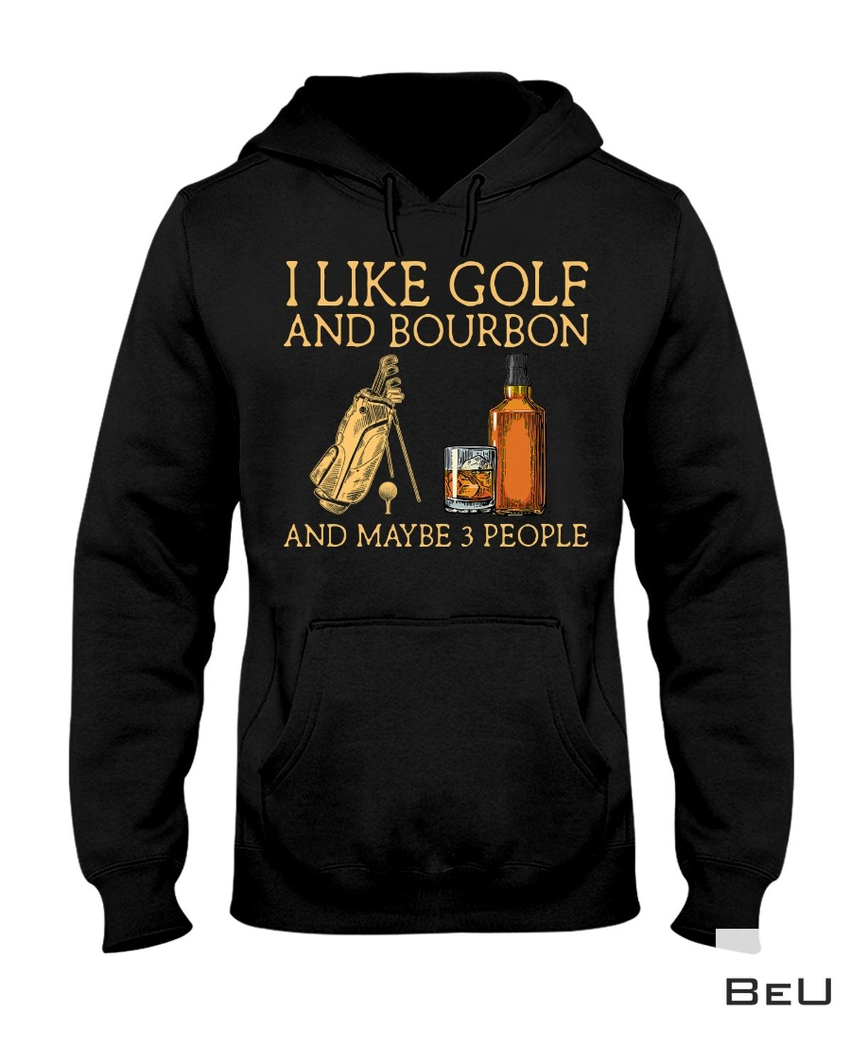 Ships From USA I Like Golf And Bourbon And Maybe 3 People Shirt, hoodie
