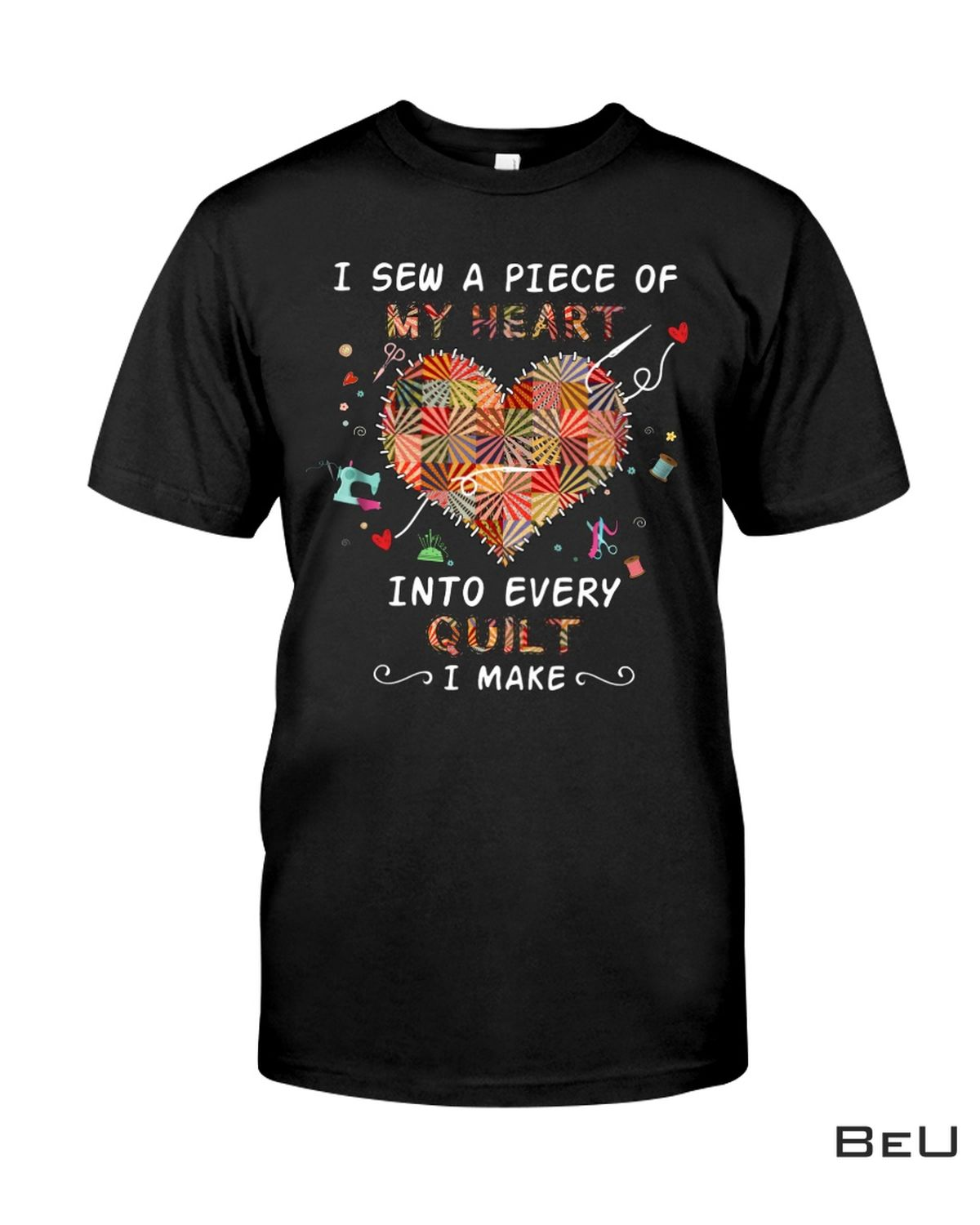 Beautiful I Sew A Piece Of My Heart Into Every Quilt I Make Shirt, hoodie, tank top