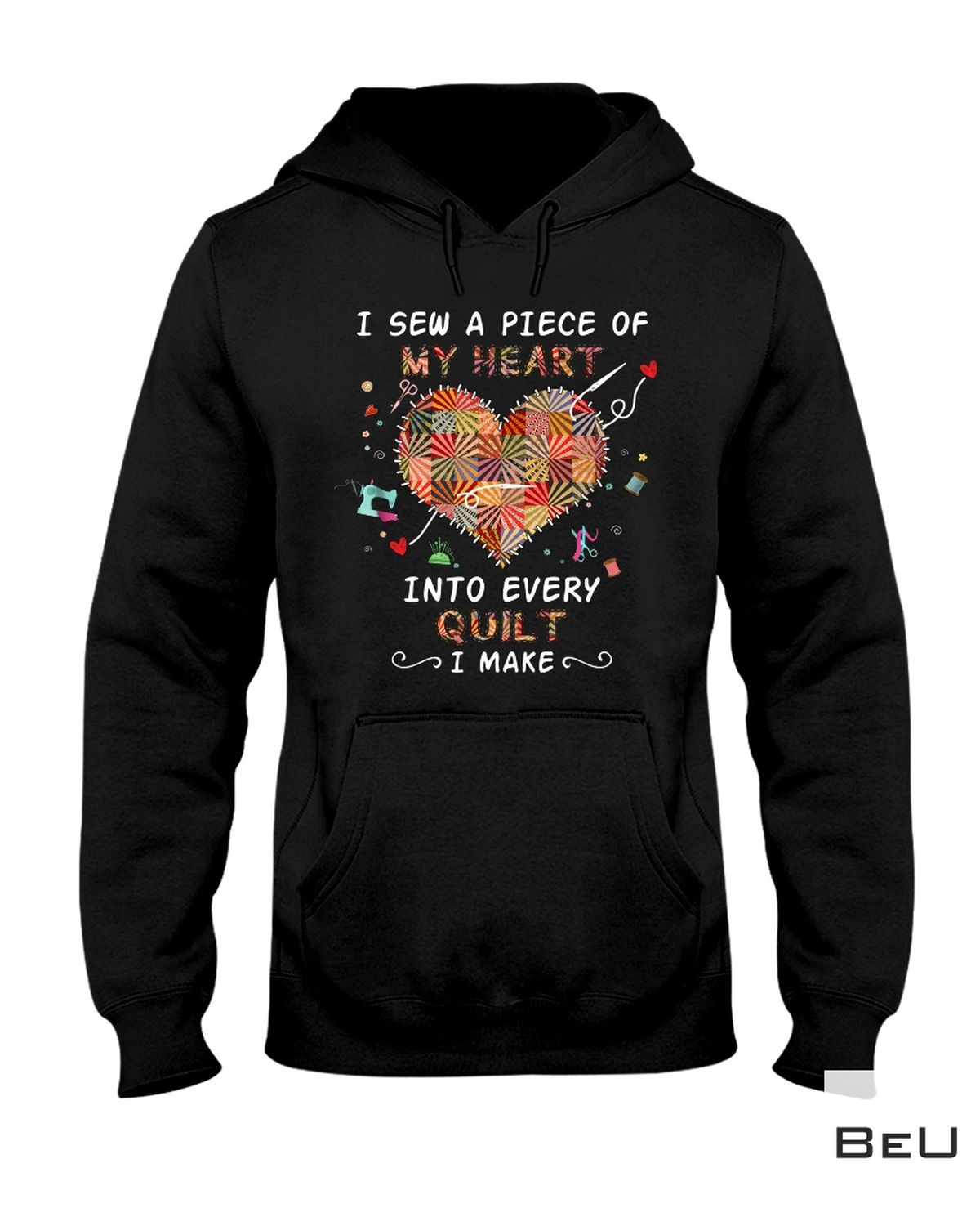 Best I Sew A Piece Of My Heart Into Every Quilt I Make Shirt, hoodie, tank top
