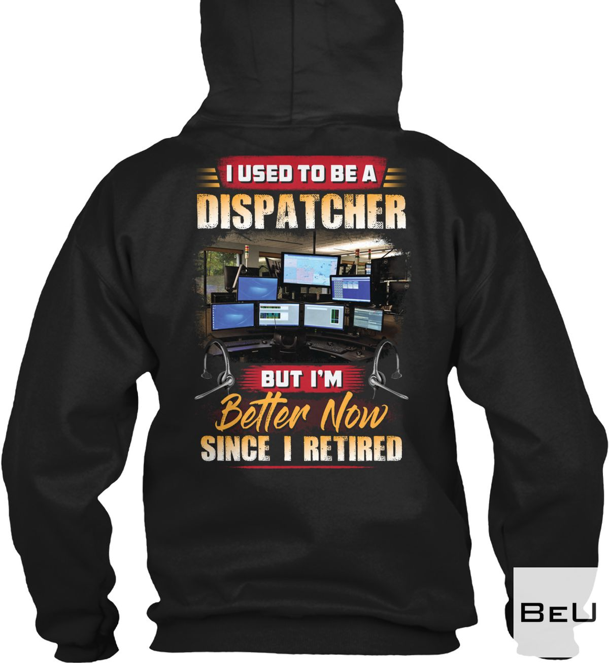 Funny Tee I Used To Dispatcher But I'm Better Now Shirt, hoodie