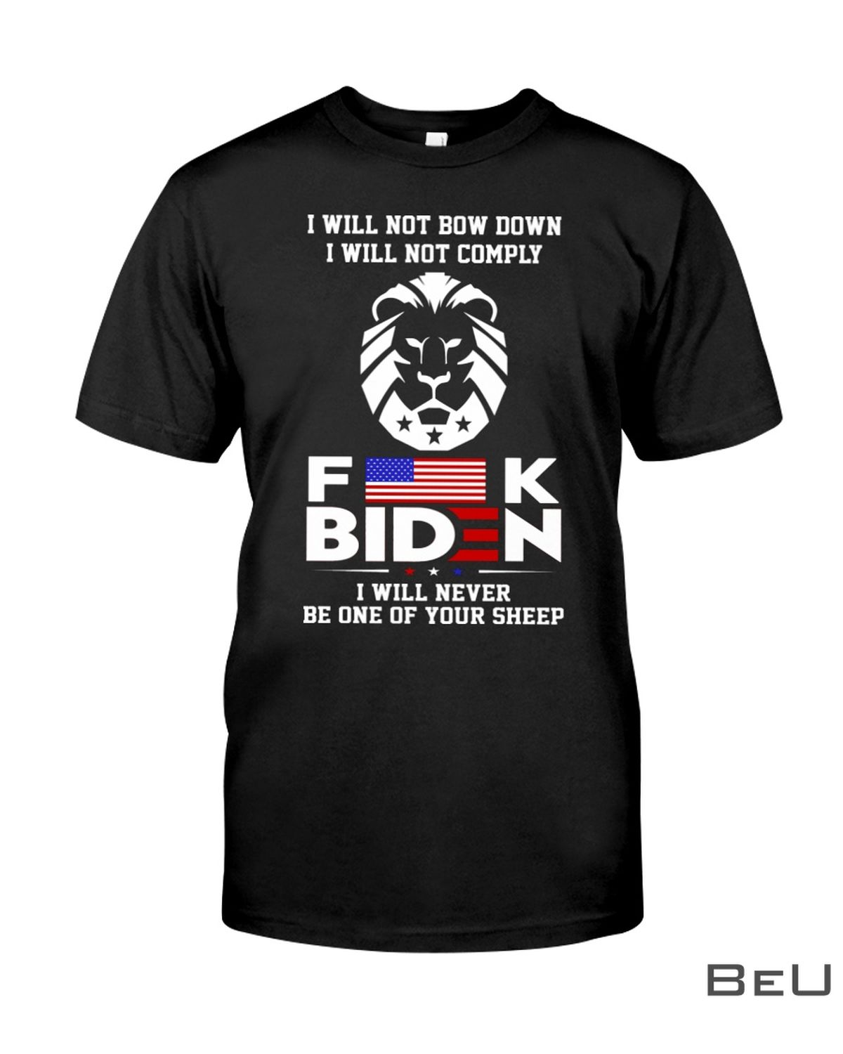 I Will Not Bow Down I Will Not Comply Fuck Biden Shirt