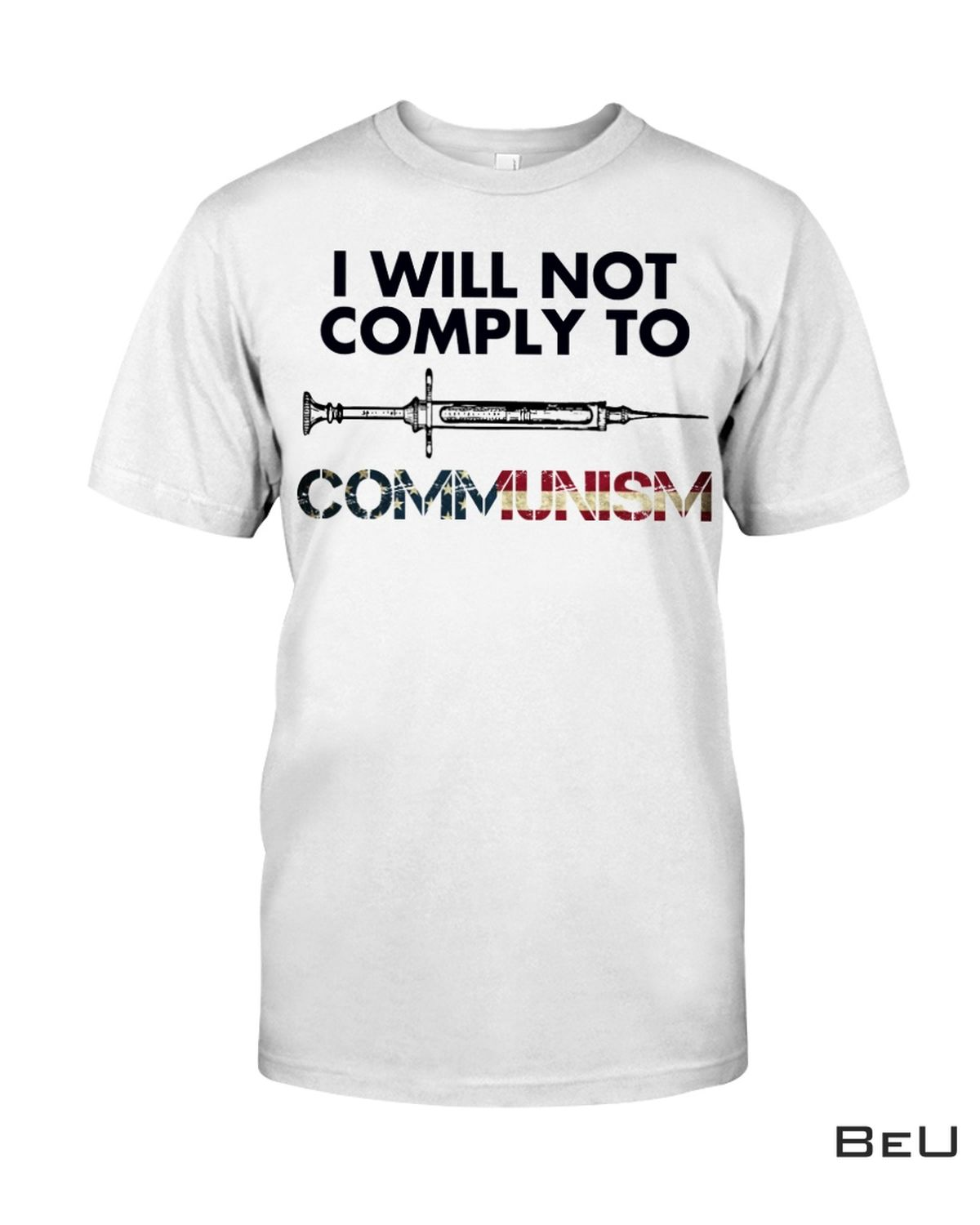 I Will Not Comply To Communism Shirt