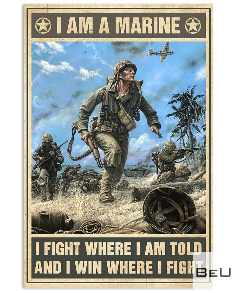 I am a Marine I fight where I am told and I win where I fight poster