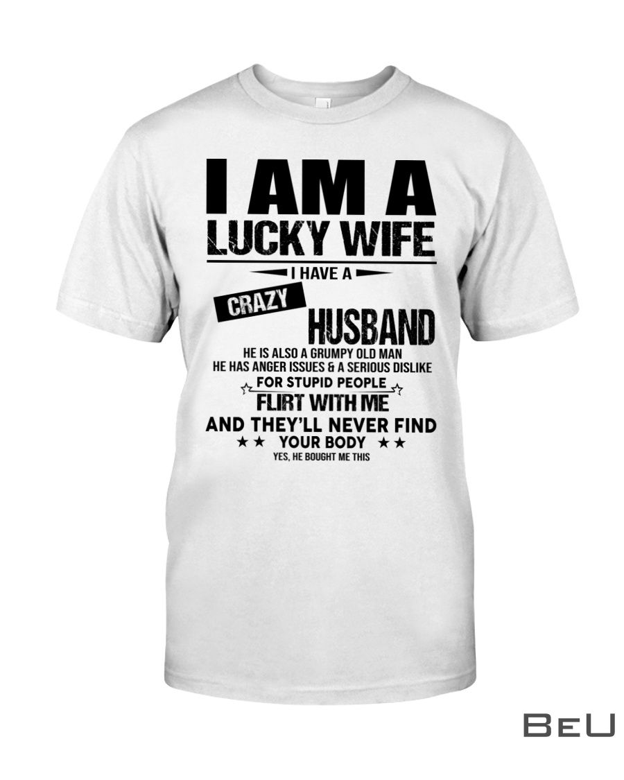 I am a lucky wife I have a crazy husband He also a grumpy old man shirt