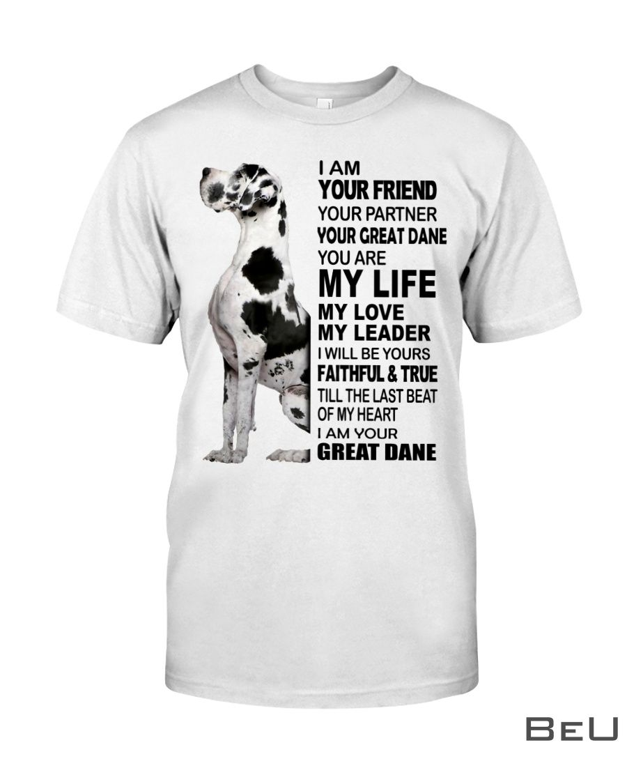 I am your friend your partner your Great Dane shirt