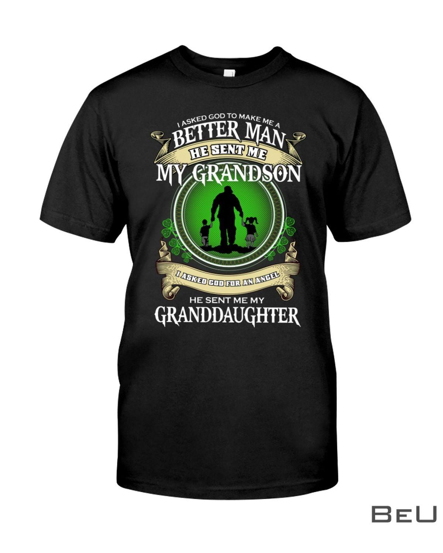 I asked God to make me a better man He sent me my grandson granddaughter shirt