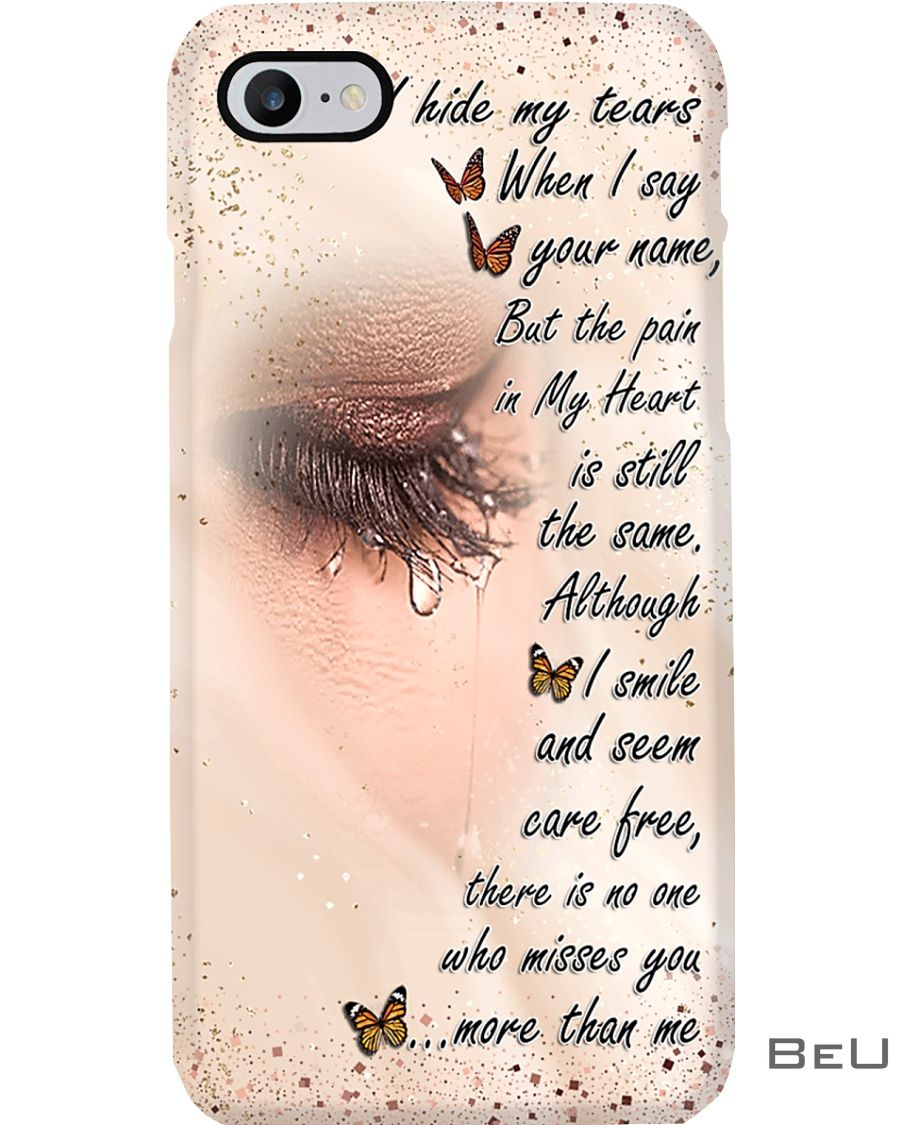 I hide my tears when I say your name but the pain in my heart is still the same phone case_result