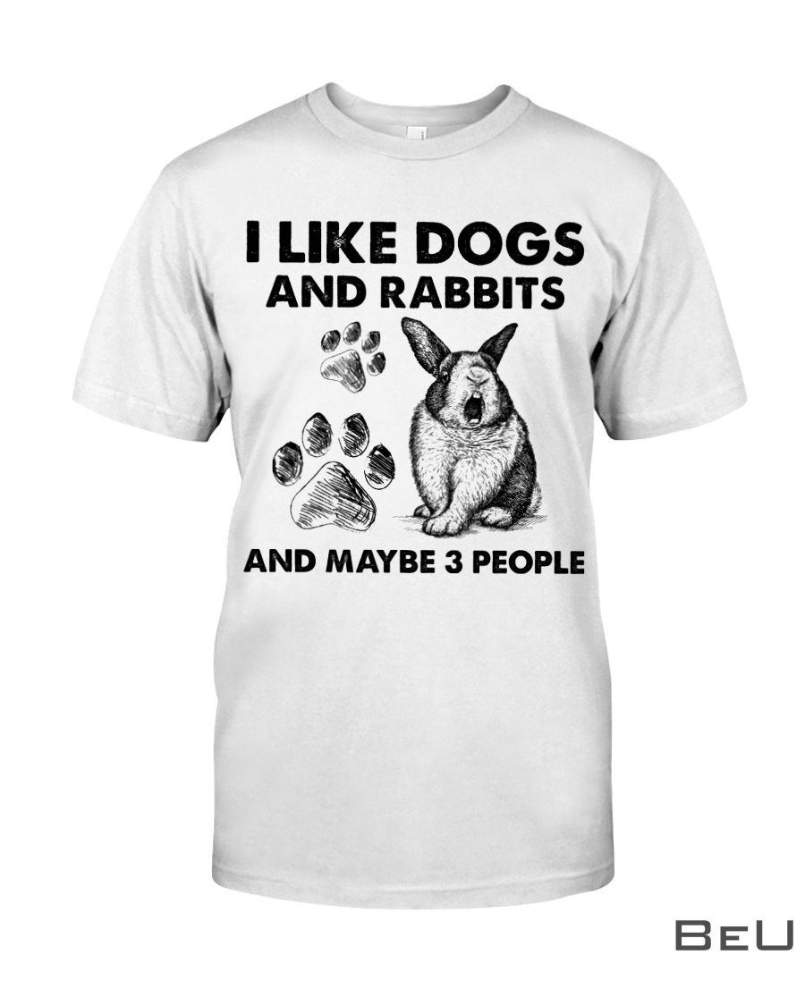 I like dogs and rabbits and maybe 3 people shirt