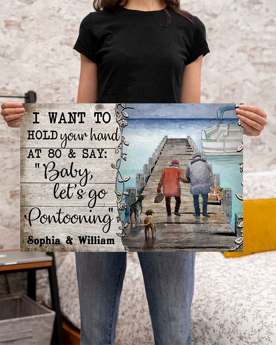 I want to hold your hand at 80 and say Baby Let's go pontooning personalized poster4
