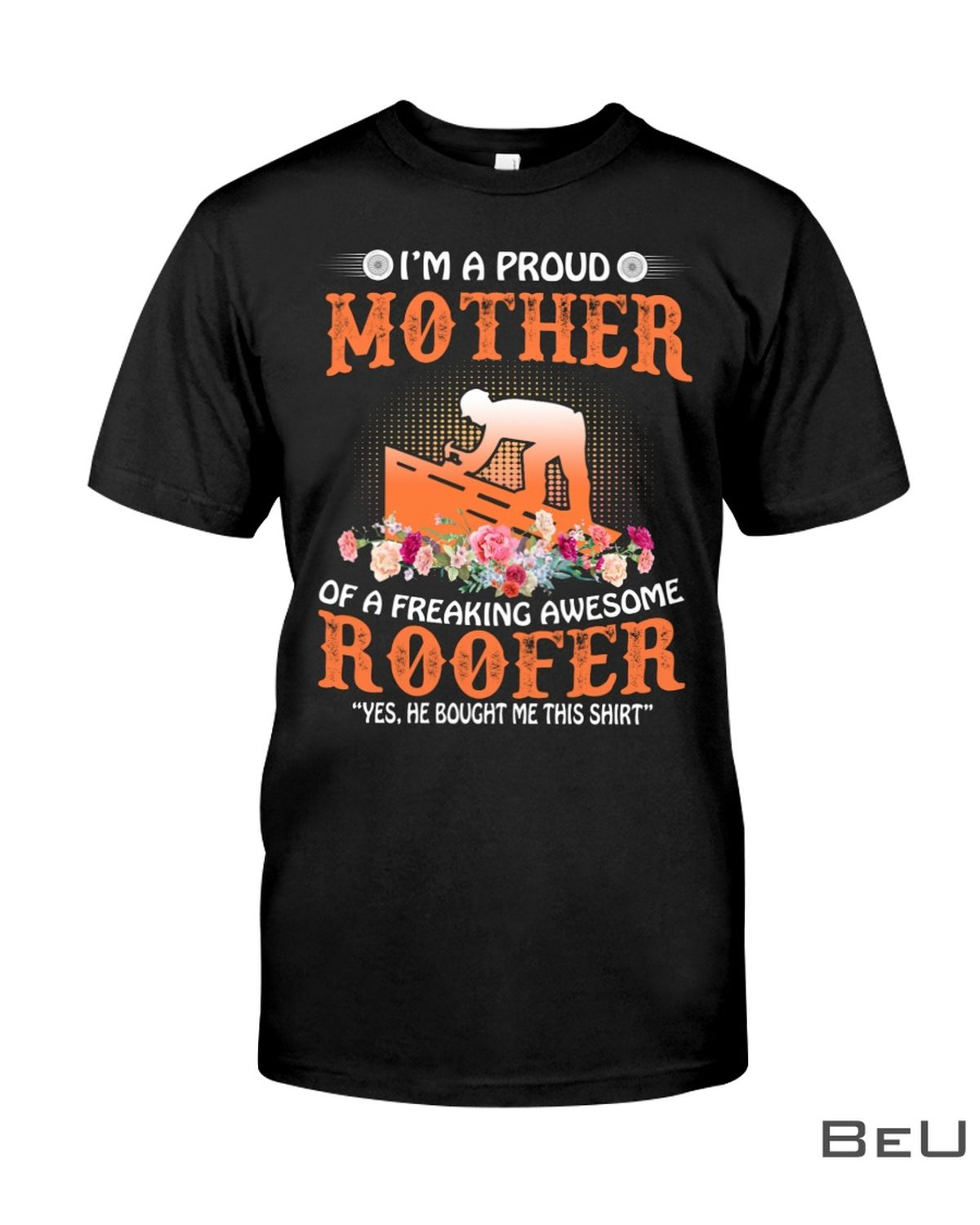 I'M A Proud Mother In Law Of A Freaking Awesome Roofer Shirt