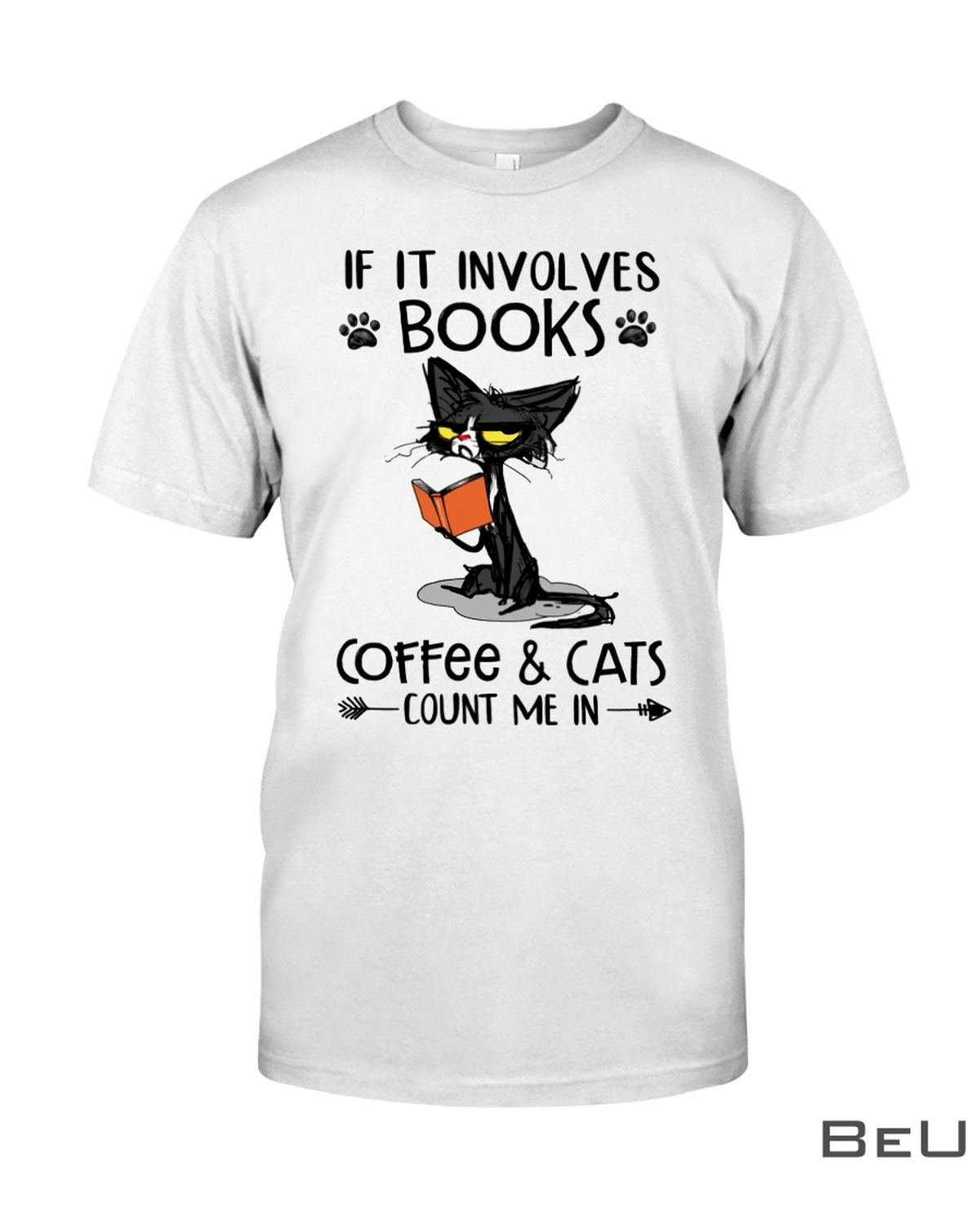If It Involves Books Coffee And Cats Count Me In Shirt