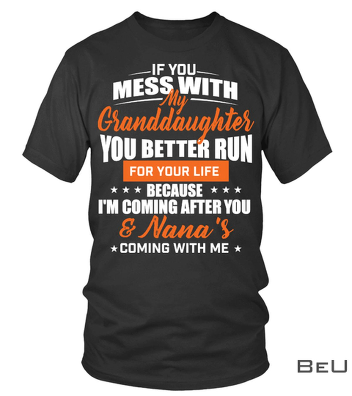 If You Mess With My Granddaughter You Better Run For Your Life Shirt
