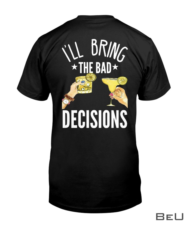 I'll Bring The Bad Decisions Shirt