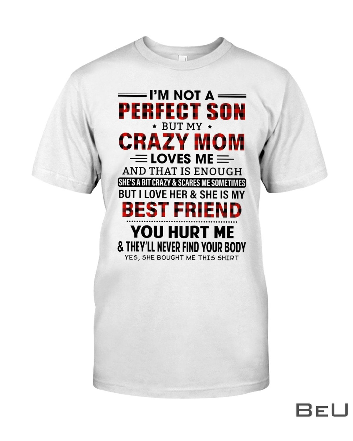 I'm Not A Perfect Son But My Crazy Mom Loves Me Shirt