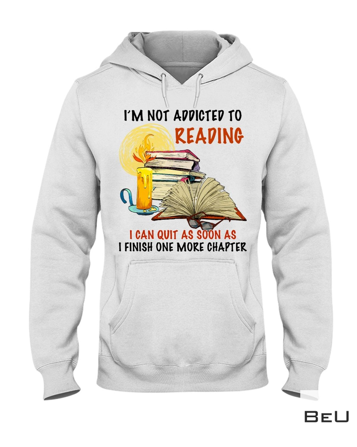 I'm Not Addicted To Reading I Can Quit As Soon As Shirt c