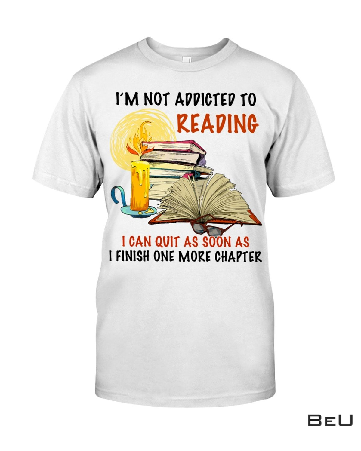Great Quality I'm Not Addicted To Reading I Can Quit As Soon As Shirt, hoodie, tank top
