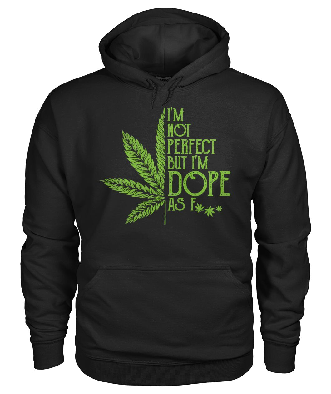 I'm Not Perfect But I'm Dope As Fuck Weed hoodie