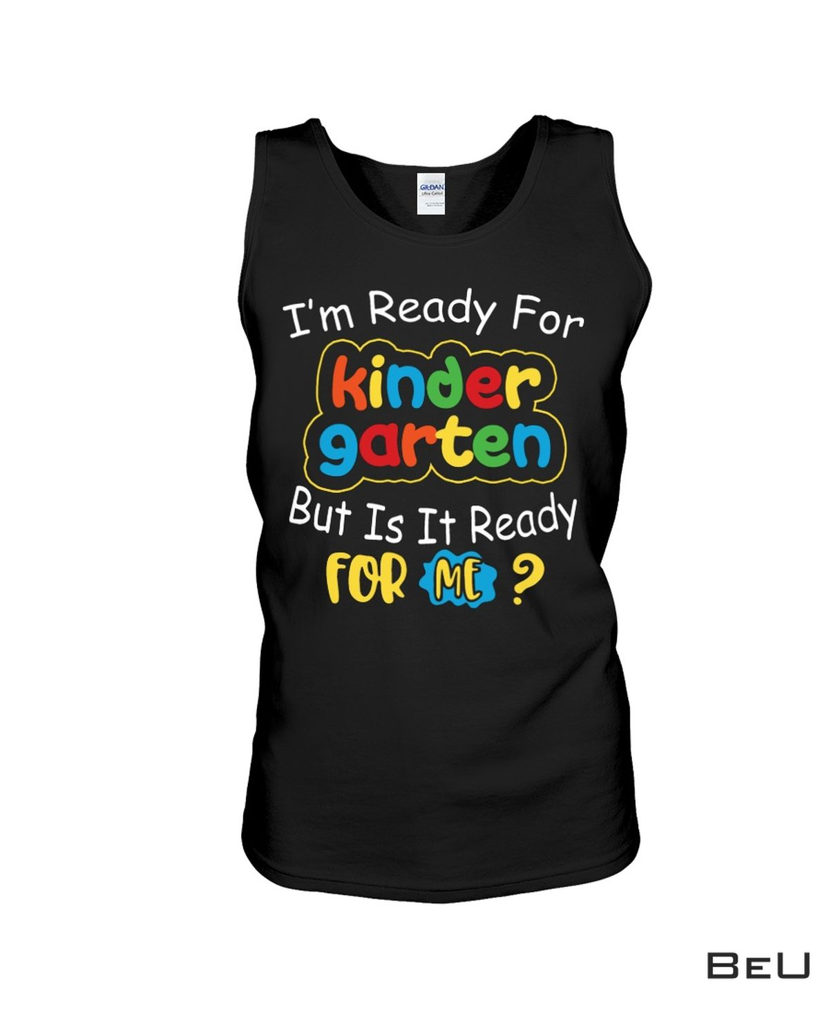 I'm Ready For Kindergarten But Is It Ready For Me Shirtc