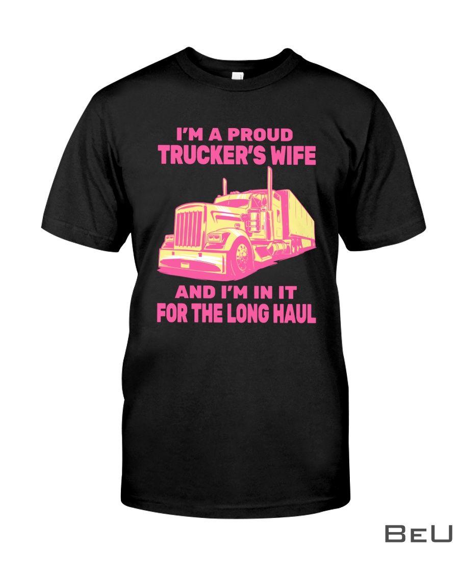 I'm a proud trucker's wife and I'm in it for the long haul shirt