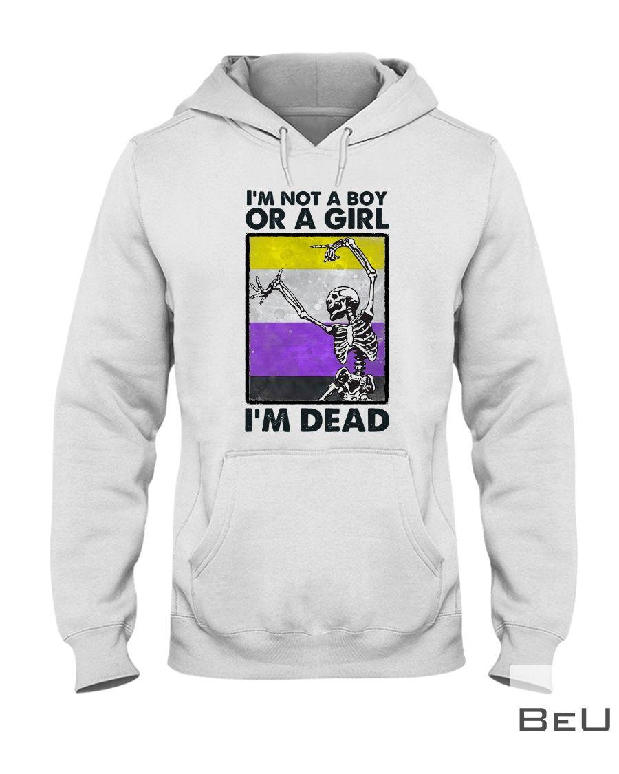 I'm not a boy or a girl I'm dead Skull shirt