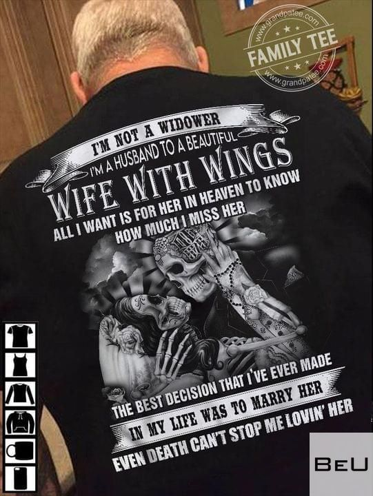 I'm not a widower I'm a husband to a beautiful wife with wings all I want is for her in heaven to know how much I miss her shirt5