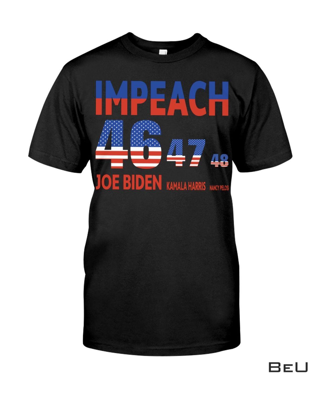 Impeach 46 47 48 Joe Biden Kamala Harris Nancy Pelosi Shirt