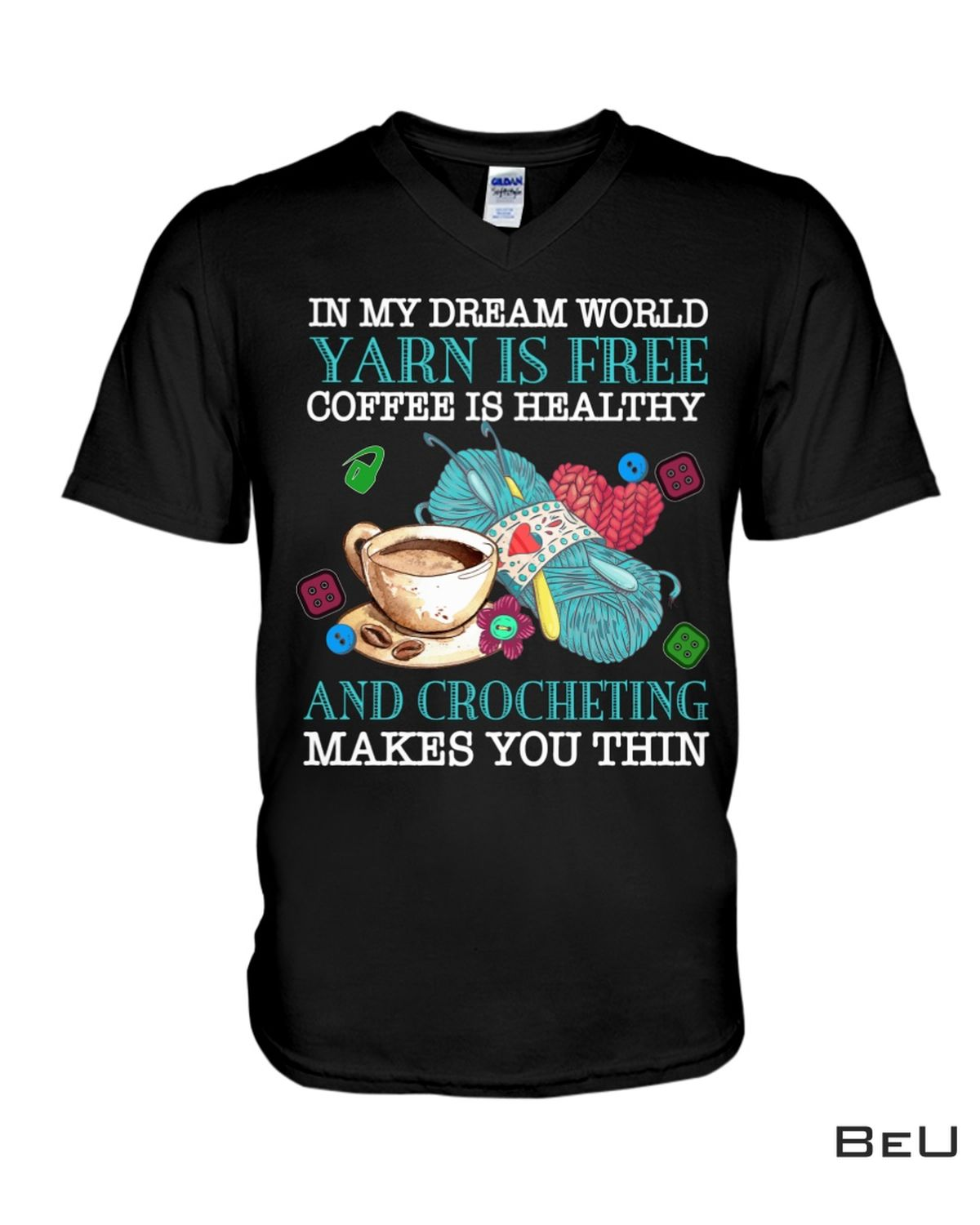 Great artwork! In My Dream World Yarn Is Free Coffee Is Healthy And Crocheting Makes You Thin Shirt, hoodie, tank top