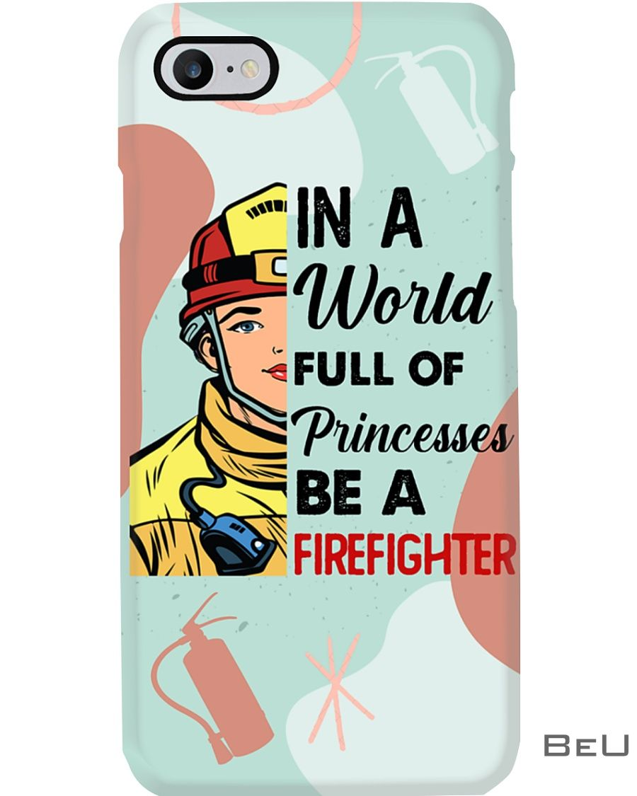 In a world full of princesses be a Firefighter phone case_result